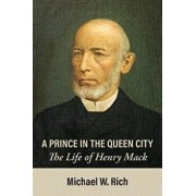 A Prince in the Queen City: The Life of Henry Mack, Paperback/Michael Rich