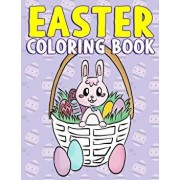 Easter Coloring Book: A Super Cute Easter Activity Book for Toddlers, Kids, Teens and Adults with Easter Eggs, Baskets, Bunnies, Chicks and, Paperback/Annie Clemens