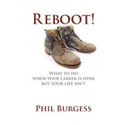 Reboot!: What to Do When Your Career Is Over But Your Life Isn't, Paperback/Phil Burgess