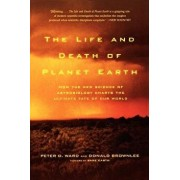 The Life and Death of Planet Earth: How the New Science of Astrobiology Charts the Ultimate Fate of Our World, Paperback/Peter Ward