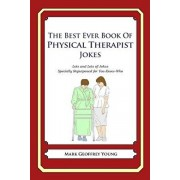 The Best Ever Book of Physical Therapist Jokes: Lots and Lots of Jokes Specially Repurposed for You-Know-Who, Paperback/Mark Geoffrey Young