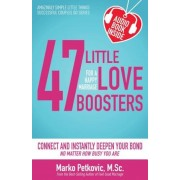 47 Little Love Boosters for a Happy Marriage: Connect and Instantly Deepen Your Bond No Matter How Busy You Are, Paperback