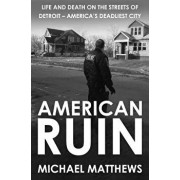 American Ruin: Life and Death on the Streets of Detroit - America's Deadliest City, Paperback/Michael Matthews