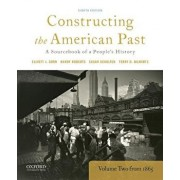Constructing the American Past: A Sourcebook of a People's History, Volume 2 from 1865, Paperback/Elliott J. Gorn