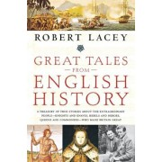 Great Tales from English History: A Treasury of True Stories about the Extraordinary People--Knights and Knaves, Rebels and Heroes, Queens and Commone, Paperback