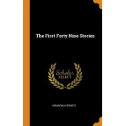 The First Forty Nine Stories, Hardcover/Ernest Hemingway