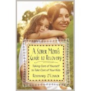 A Sober Mom's Guide to Recovery: Taking Care of Yourself to Take Care of Your Kids, Paperback