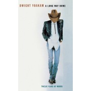 A Long Way Home: Twelve Years of Words, Hardcover/Dwight Yoakam