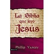 La Biblia Que Ley Jes s = The Bible Jesus Read, Paperback/Philip Yancey