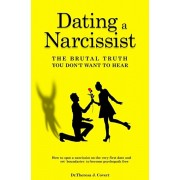 Dating a Narcissist - The brutal truth you don't want to hear: How to spot a narcissist on the very first date and set boundaries to become psychopath, Paperback/Dr Theresa J. Covert