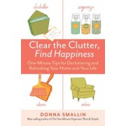 Clear the Clutter, Find Happiness: One-Minute Tips for Decluttering and Refreshing Your Home and Your Life, Paperback