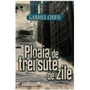 Ploaia de trei sute de zile - Gabriel Chifu