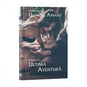 Ultimul amant. Ultima aventura. Vol. 2/Viorica Lupu