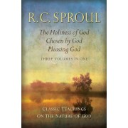 Classic Teachings on the Nature of God: The Holiness of God; Chosen by God; Pleasing God--Three Volumes in One, Hardcover
