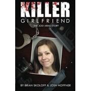Killer Girlfriend: The Jodi Arias Story, Paperback/Josh Hoffner