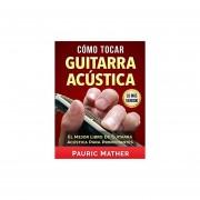 Cómo Tocar Guitarra Acu´stica: El Mejor Libro De Guitar...