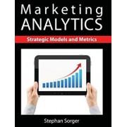 Marketing Analytics: Strategic Models and Metrics, Paperback/Stephan Sorger