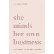 She Minds Her Own Business: The Guide to Designing a Life and Business You Love, Paperback/Krystel Stacey
