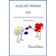 Aleg sa traiesc azi jocuri oneste camaraderesti ale mintii cu inima - Simona Ciobanu