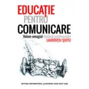 Educație pentru comunicare. Volum omagial dedicat profesorului Laurențiu Șoitu