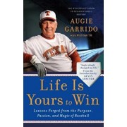 Life Is Yours to Win: Lessons Forged from the Purpose, Passion, and Magic of Baseball, Paperback/Augie Garrido