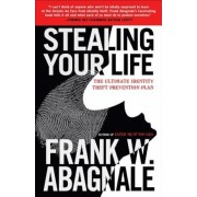 Stealing Your Life: The Ultimate Identity Theft Prevention Plan, Paperback