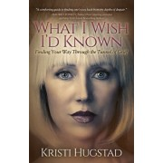 What I Wish I'd Known: Finding Your Way Through the Tunnel of Grief, Paperback/Kristi Hugstad