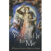 You Did It to Me: A Practical Guide to Mercy in Action, Paperback