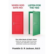 When God Says No: Listen for the Yes!: The Little Book of God's Voice. Share Our Journey. Enjoy the Journey, Receive Your Inspiration, R, Hardcover/Franklin D. R. Jackson Ed D.