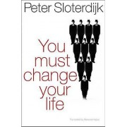 You Must Change Your Life by Peter Sloterdijk