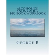 Alcoholics Anonymous Big Book Workbook: Working the Program, Paperback/George B