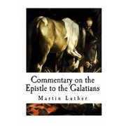 Commentary on the Epistle to the Galatians, Paperback/Martin Luther