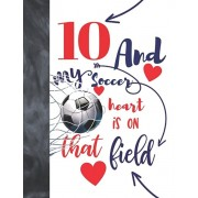 10 And My Soccer Heart Is On That Field: Soccer Players Sudoku Puzzle Book For 10 Year Old Boys And Girls - Easy Beginners Activity Puzzle Book For Th, Paperback/Not So Boring Sudoku