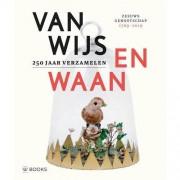 Van Wijs en Waan - 250 jaar verzamelen - Katie Heyning en Veronica Frenks