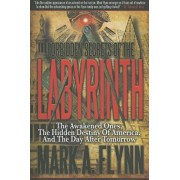 Forbidden Secrets of the Labyrinth: The Awakened Ones, the Hidden Destiny of America, and the Day After Tomorrow, Paperback/Mark A. Flynn