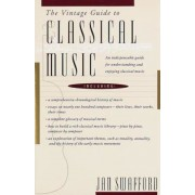 The Vintage Guide to Classical Music: An Indispensable Guide for Understanding and Enjoying Classical Music, Paperback