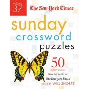 The New York Times Sunday Crossword Puzzles, Volume 37: 50 Sunday Puzzles from the Pages of the New York Times, Paperback