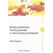 Drept profesional. Teoria generala s contractului profesional - Maria Dumitru