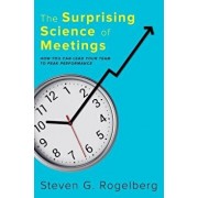 The Surprising Science of Meetings: How You Can Lead Your Team to Peak Performance, Hardcover/Steven G. Rogelberg