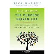 Daily Inspiration for the Purpose Driven Life: Scriptures & Reflections from the 40 Days of Purpose, Paperback/Rick Warren
