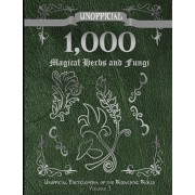Unofficial 1,000 Magical Herbs and Fungi: Unofficial Encyclopedia of the Wizarding World - Volume 3, Paperback/James a. C. Muggleton