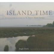 Island Time: An Illustrated History of St. Simons Island, Georgia, Hardcover/Jingle Davis