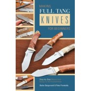 Making Full Tang Knives for Beginners: Step-By-Step Manual from Design to the Finished Knife, Paperback