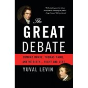 The Great Debate: Edmund Burke, Thomas Paine, and the Birth of Right and Left, Paperback/Yuval Levin