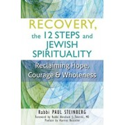 Recovery, the 12 Steps and Jewish Spirituality: Reclaiming Hope, Courage & Wholeness, Paperback/Paul Steinberg