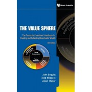 Value Sphere, The: The Corporate Executives' Handbook for Creating and Retaining Shareholder Wealth (4th Edition), Hardcover/Anjan Thakor