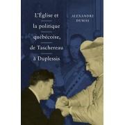 Eglise et la politique quebecoise, de Taschereau a Duplessis, Paperback/Alexandre Dumas