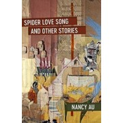 Spider Love Song and Other Stories, Paperback/Nancy Au