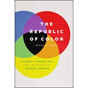 The Republic of Color: Science, Perception, and the Making of Modern America, Hardcover/Michael Rossi