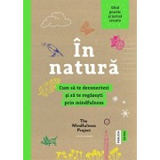 In natura. Cum sa te deconectezi si sa te regasesti prin mindfulness/The Mindfulness Project